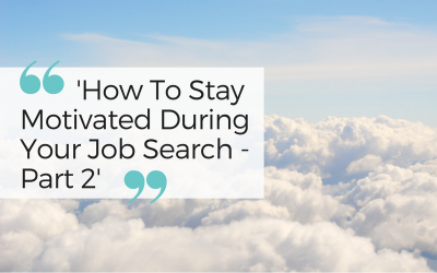How to stay motivated during your job search -Part 2