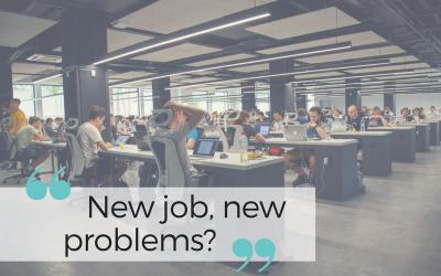 New job, new problems?